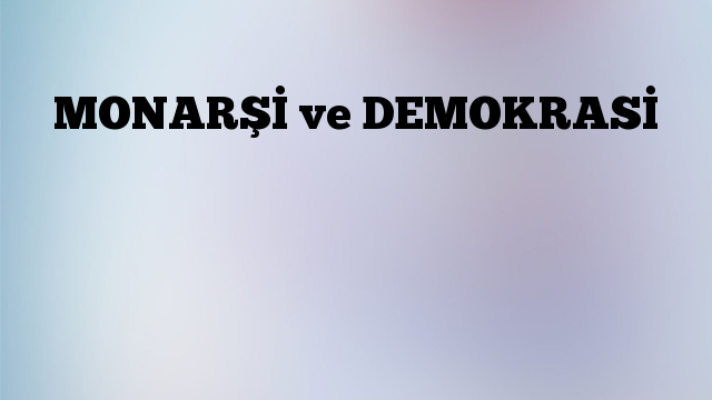 MONARŞİ ve DEMOKRASİ