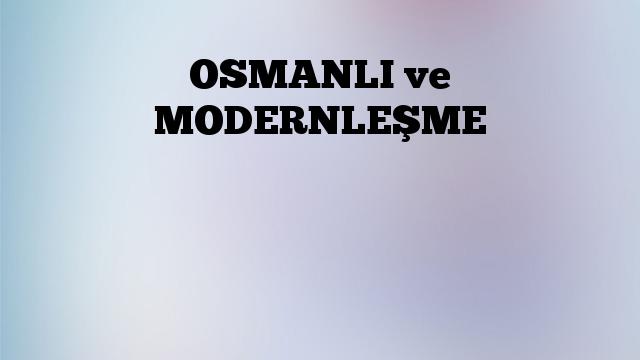OSMANLI ve MODERNLEŞME