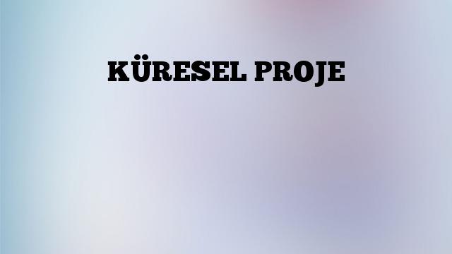 KÜRESEL PROJE