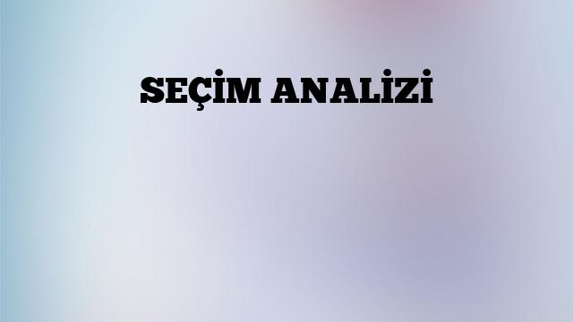 SEÇİM ANALİZİ