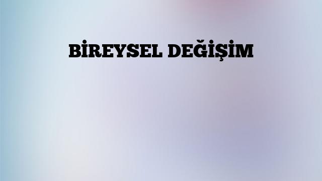 BİREYSEL DEĞİŞİM