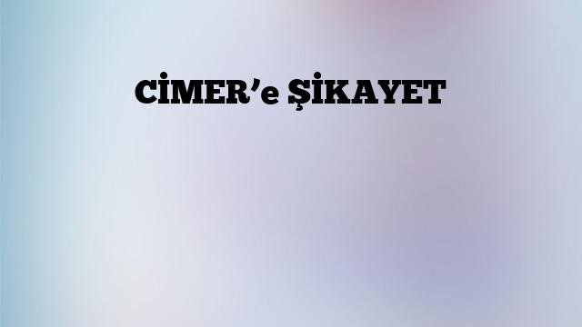 CİMER'e ŞİKAYET