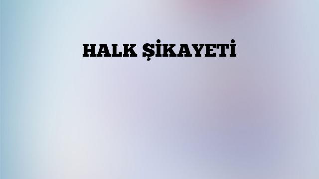 HALK ŞİKAYETİ