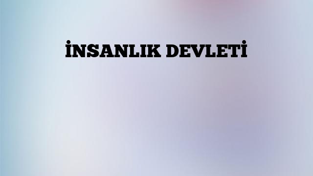 İNSANLIK DEVLETİ