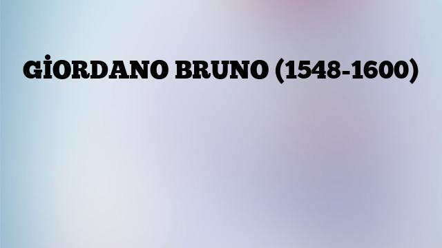 GİORDANO BRUNO (1548-1600)