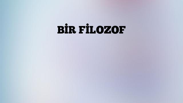 BİR FİLOZOF