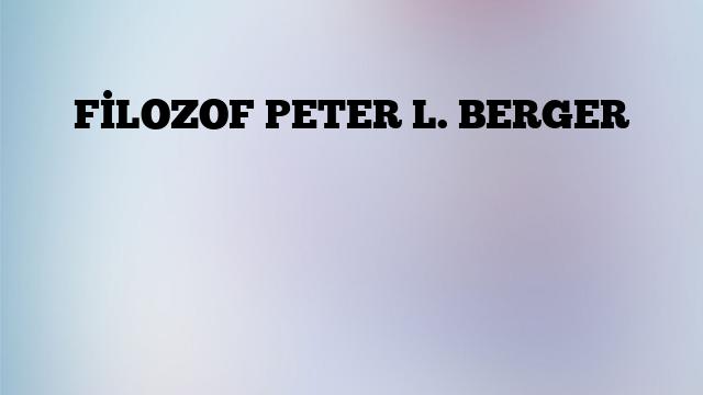 FİLOZOF PETER L. BERGER
