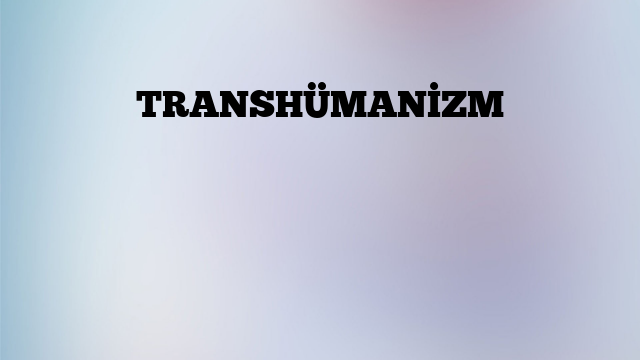TRANSHÜMANİZM